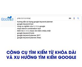 Công cụ tìm kiếm từ khóa dài và Xu hướng tìm kiếm trên Google
